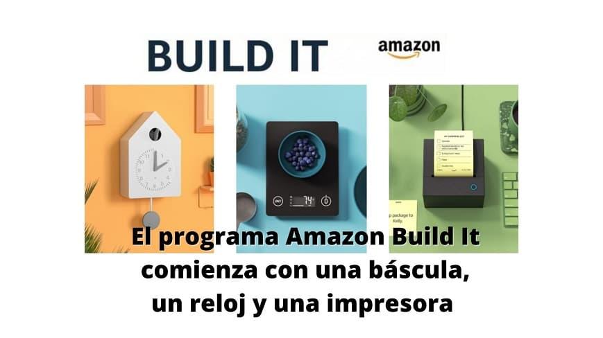 El programa Amazon Build It comienza con una impresora, reloj y báscula (1)