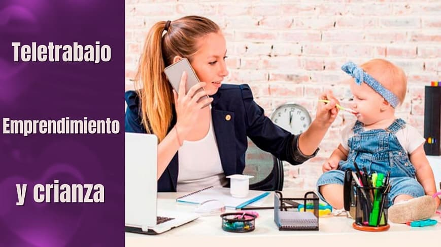 Teletrabajo, emprendimiento y crianza