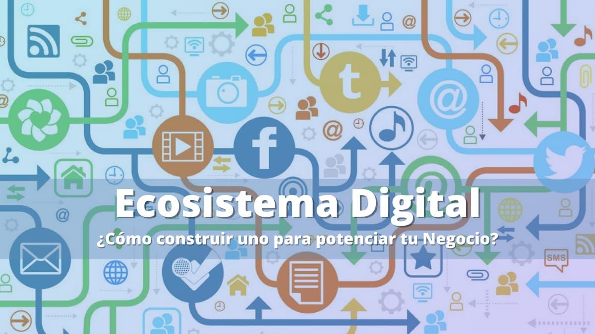 Ecosistema digital para potenciar tu negocio